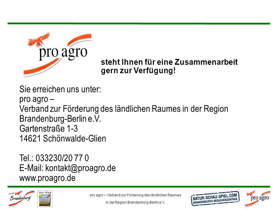 pro agro – Verband zur Förderung des ländlichen Raumes in der Region Brandenburg-Berlin e.V. steht Ihnen für eine Zusammenarbeit gern zur Verfügung! S