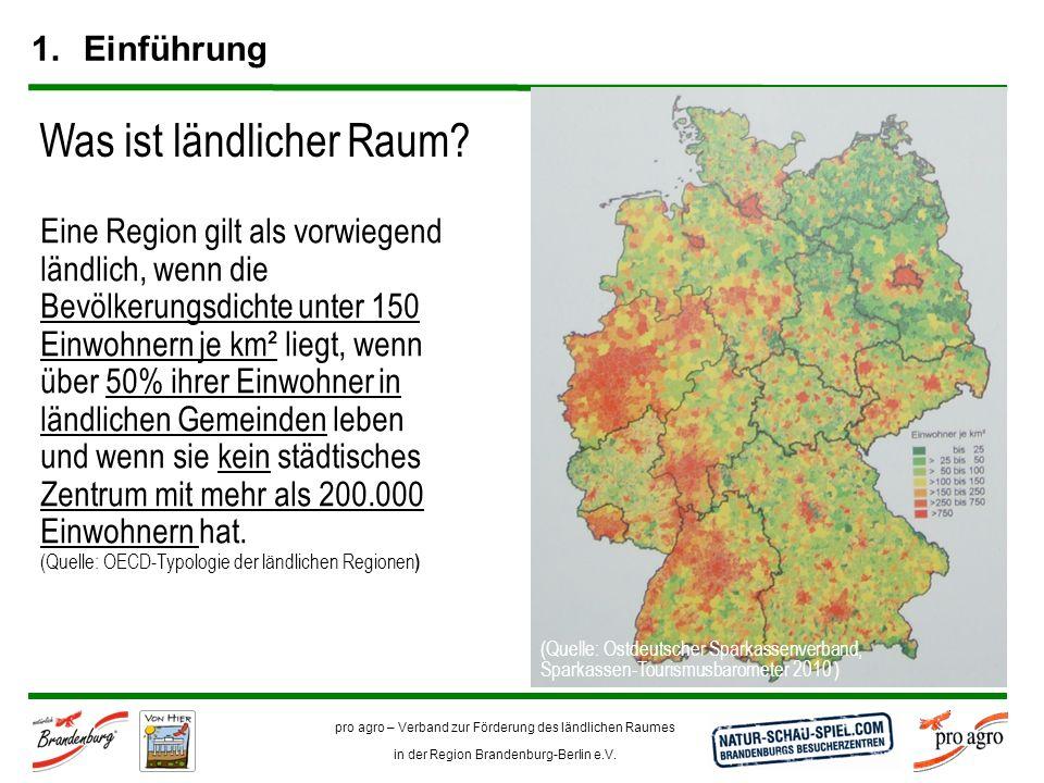 pro agro – Verband zur Förderung des ländlichen Raumes in der Region Brandenburg-Berlin e.V. 1.Einführung Was ist ländlicher Raum? Eine Region gilt al