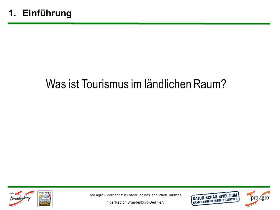 pro agro – Verband zur Förderung des ländlichen Raumes in der Region Brandenburg-Berlin e.V. 1.Einführung Was ist Tourismus im ländlichen Raum?