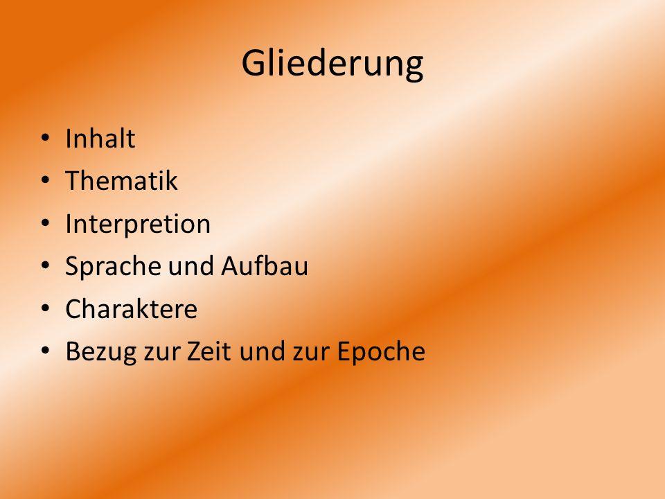 Gliederung Inhalt Thematik Interpretion Sprache und Aufbau Charaktere Bezug zur Zeit und zur Epoche