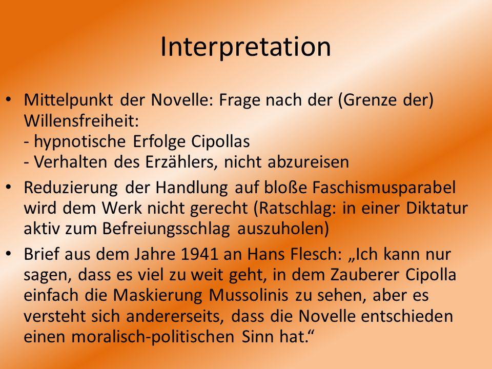 Interpretation Mittelpunkt der Novelle: Frage nach der (Grenze der) Willensfreiheit: - hypnotische Erfolge Cipollas - Verhalten des Erzählers, nicht a