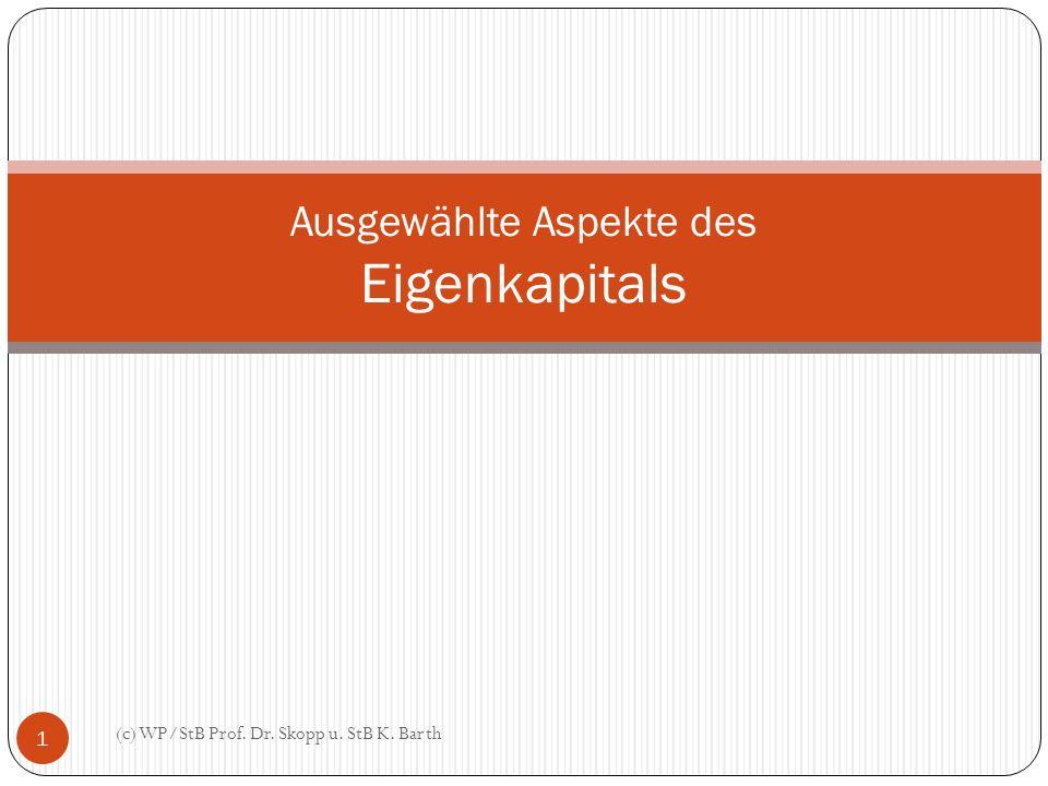 Ausgewählte Aspekte des Eigenkapitals 1 (c) WP/StB Prof. Dr. Skopp u. StB K. Barth
