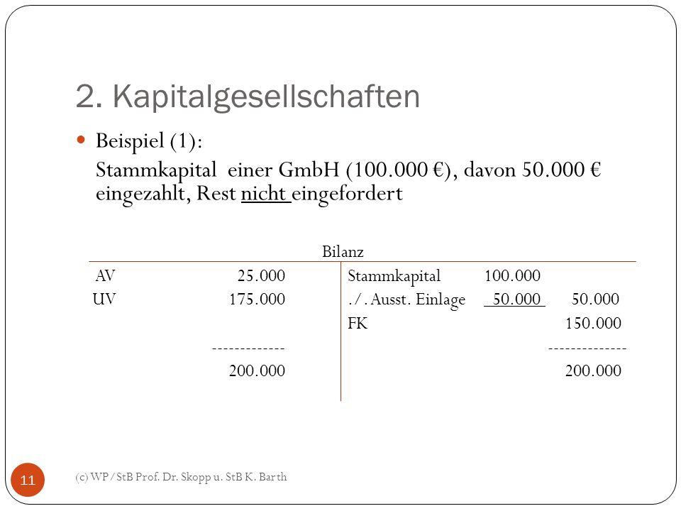 2. Kapitalgesellschaften (c) WP/StB Prof. Dr. Skopp u. StB K. Barth 11 Beispiel (1): Stammkapital einer GmbH (100.000 ), davon 50.000 eingezahlt, Rest