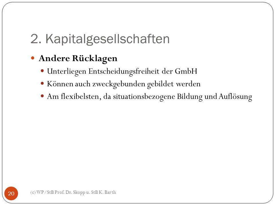 2. Kapitalgesellschaften (c) WP/StB Prof. Dr. Skopp u. StB K. Barth 20 Andere Rücklagen Unterliegen Entscheidungsfreiheit der GmbH Können auch zweckge