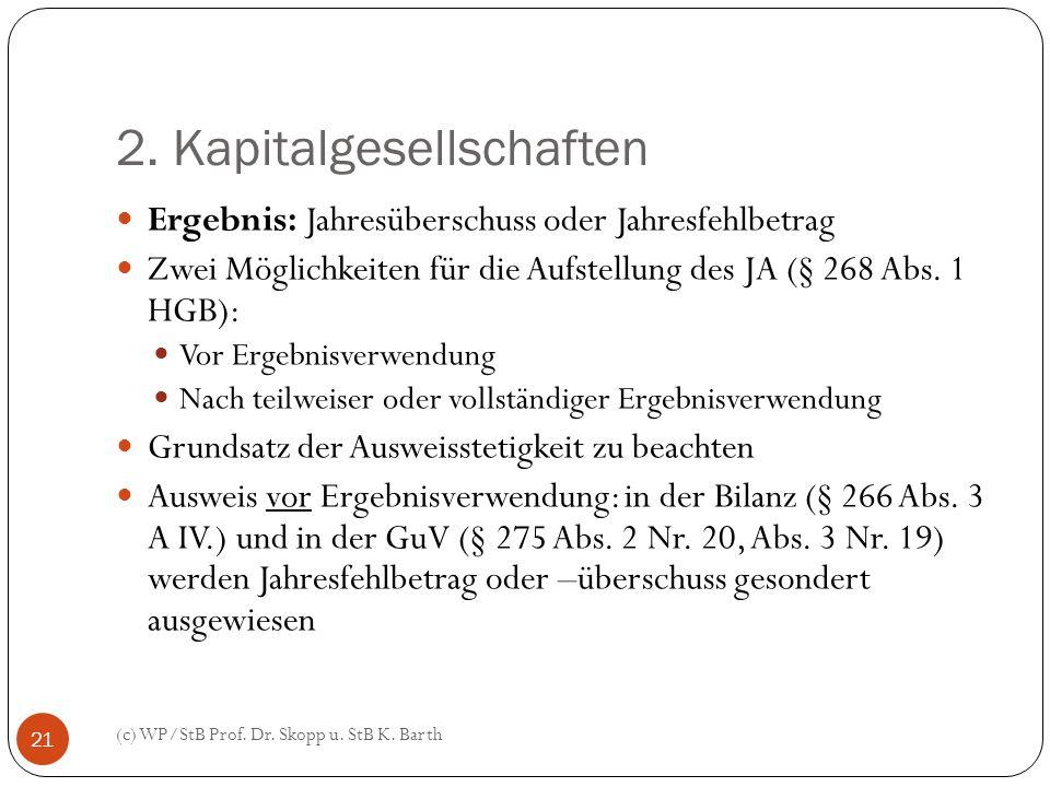 2. Kapitalgesellschaften (c) WP/StB Prof. Dr. Skopp u. StB K. Barth 21 Ergebnis: Jahresüberschuss oder Jahresfehlbetrag Zwei Möglichkeiten für die Auf