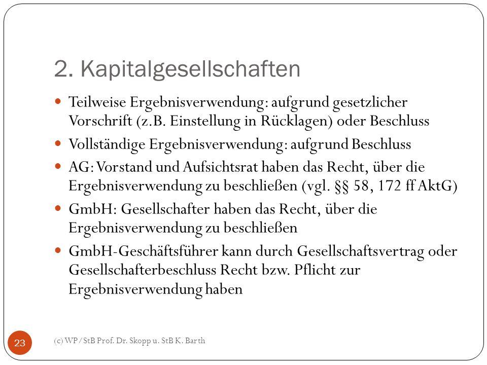 2. Kapitalgesellschaften (c) WP/StB Prof. Dr. Skopp u. StB K. Barth 23 Teilweise Ergebnisverwendung: aufgrund gesetzlicher Vorschrift (z.B. Einstellun