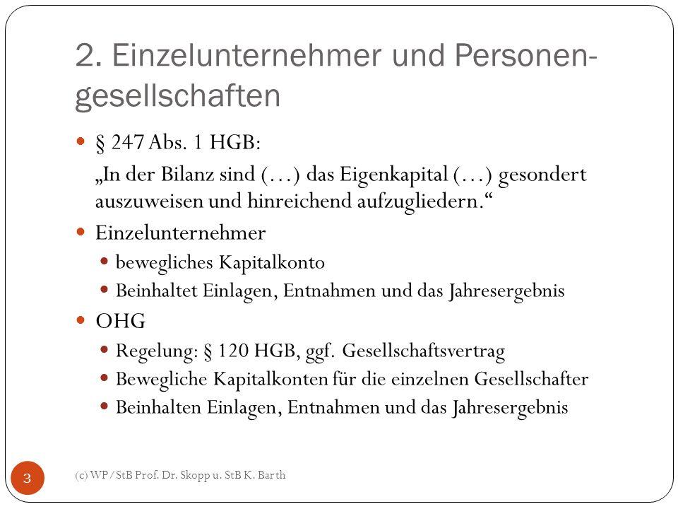 2. Einzelunternehmer und Personen- gesellschaften (c) WP/StB Prof. Dr. Skopp u. StB K. Barth 3 § 247 Abs. 1 HGB: In der Bilanz sind (…) das Eigenkapit
