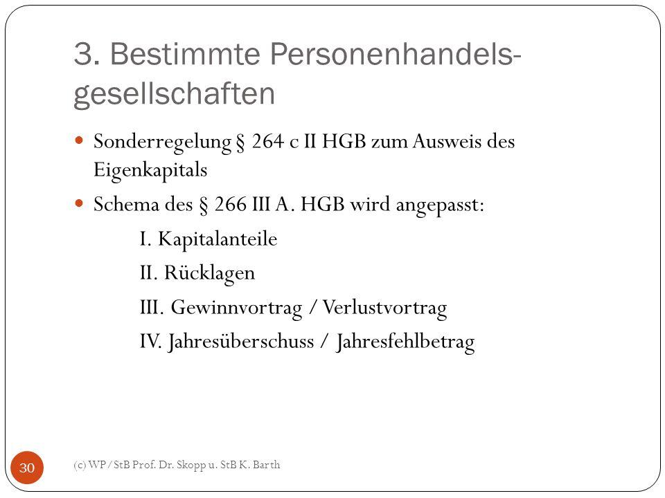 3. Bestimmte Personenhandels- gesellschaften (c) WP/StB Prof. Dr. Skopp u. StB K. Barth 30 Sonderregelung § 264 c II HGB zum Ausweis des Eigenkapitals