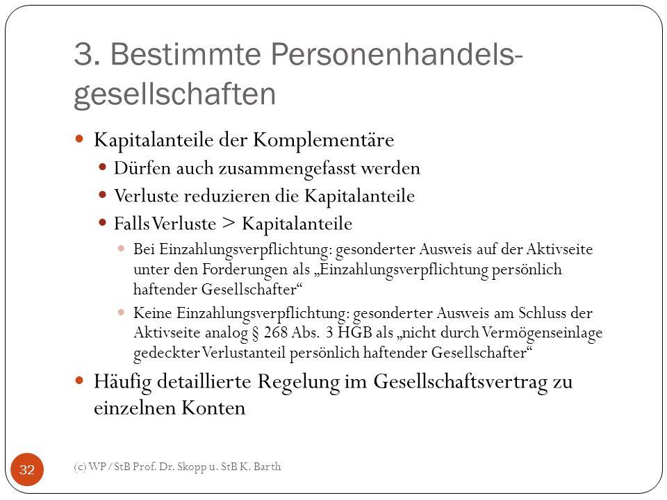 3. Bestimmte Personenhandels- gesellschaften (c) WP/StB Prof. Dr. Skopp u. StB K. Barth 32 Kapitalanteile der Komplementäre Dürfen auch zusammengefass