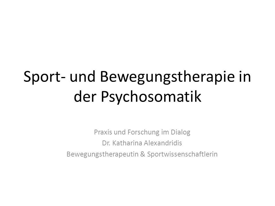 Sport- und Bewegungstherapie in der Psychosomatik Praxis und Forschung im Dialog Dr. Katharina Alexandridis Bewegungstherapeutin & Sportwissenschaftle