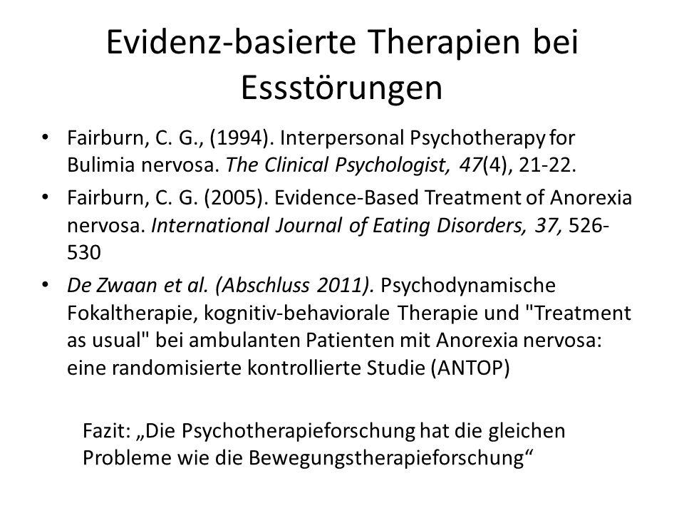 Evidenz-basierte Therapien bei Essstörungen Fairburn, C. G., (1994). Interpersonal Psychotherapy for Bulimia nervosa. The Clinical Psychologist, 47(4)