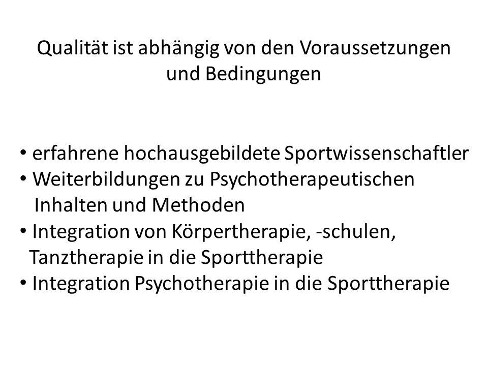 Qualität ist abhängig von den Voraussetzungen und Bedingungen erfahrene hochausgebildete Sportwissenschaftler Weiterbildungen zu Psychotherapeutischen