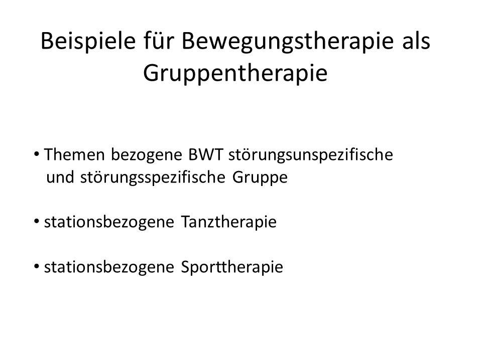 Beispiele für Bewegungstherapie als Gruppentherapie Themen bezogene BWT störungsunspezifische und störungsspezifische Gruppe stationsbezogene Tanzther