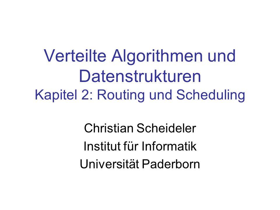 Routing und Scheduling Routing: finde Weg von A nach B Scheduling: koordiniere Paketbewegun- gen über Kanten A B