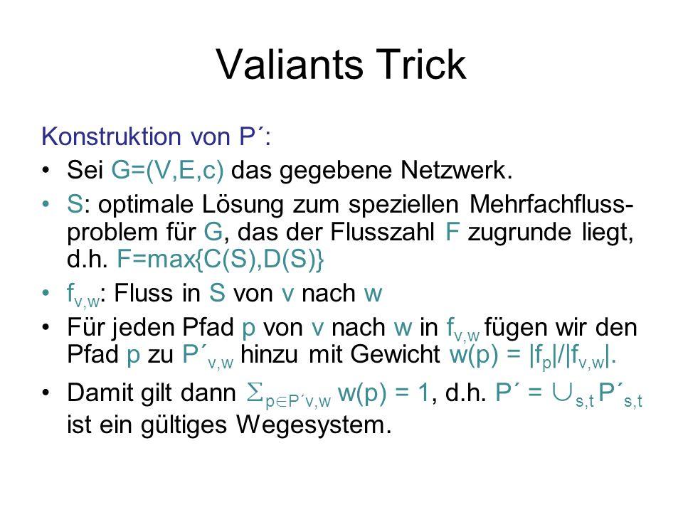Valiants Trick Konstruktion von P: P s,t = { p=q 1 q 2 | q 1 P´ s,v und q 2 P´ v,t für ein v V } ( : Konkatenation) Für alle p=q 1 q 2 in P s,t : w(p) = w(q 1 ) w(q 2 ) c(v)/c(V).