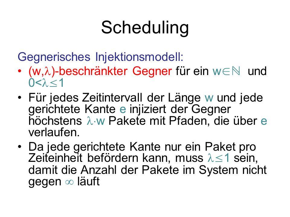 Scheduling Scheduling-Protokoll: bestimmt, in welcher Reihenfolge die Pakete die Kanten durchlaufen.