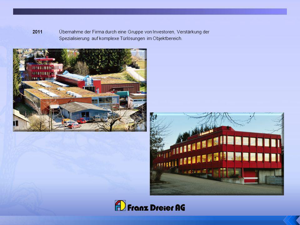 2011Übernahme der Firma durch eine Gruppe von Investoren, Verstärkung der Spezialisierung auf komplexe Türlösungen im Objektbereich.
