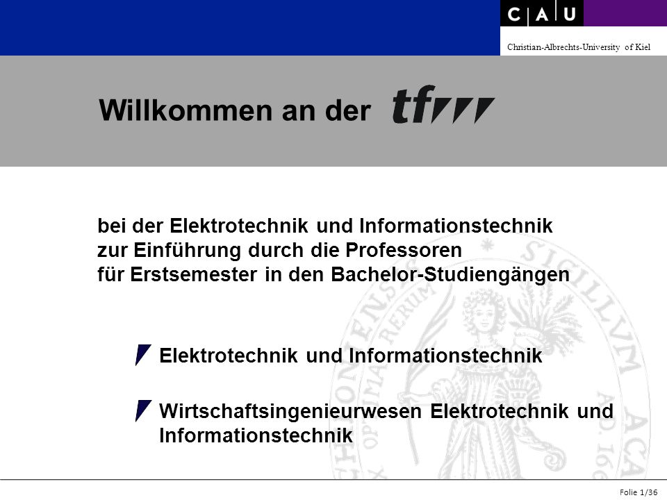 Christian-Albrechts-University of Kiel Folie 1/36 Willkommen an der bei der Elektrotechnik und Informationstechnik zur Einführung durch die Professore