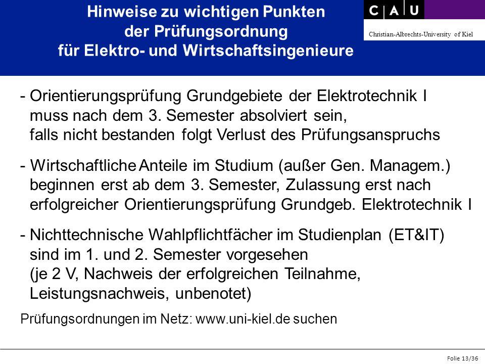 Christian-Albrechts-University of Kiel Folie 13/36 Hinweise zu wichtigen Punkten der Prüfungsordnung für Elektro- und Wirtschaftsingenieure - Orientie