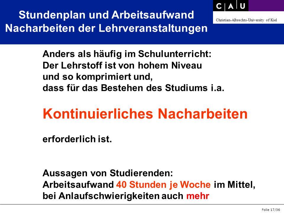 Christian-Albrechts-University of Kiel Folie 17/36 Stundenplan und Arbeitsaufwand Nacharbeiten der Lehrveranstaltungen Anders als häufig im Schulunter
