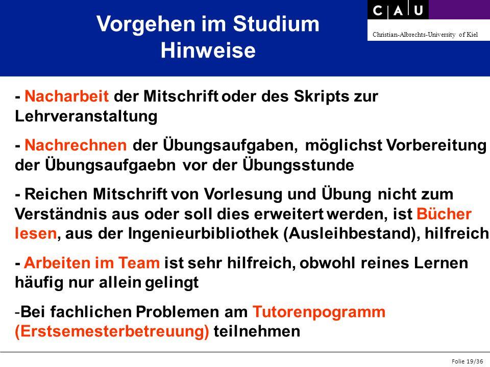 Christian-Albrechts-University of Kiel Folie 19/36 Vorgehen im Studium Hinweise - Nacharbeit der Mitschrift oder des Skripts zur Lehrveranstaltung - N