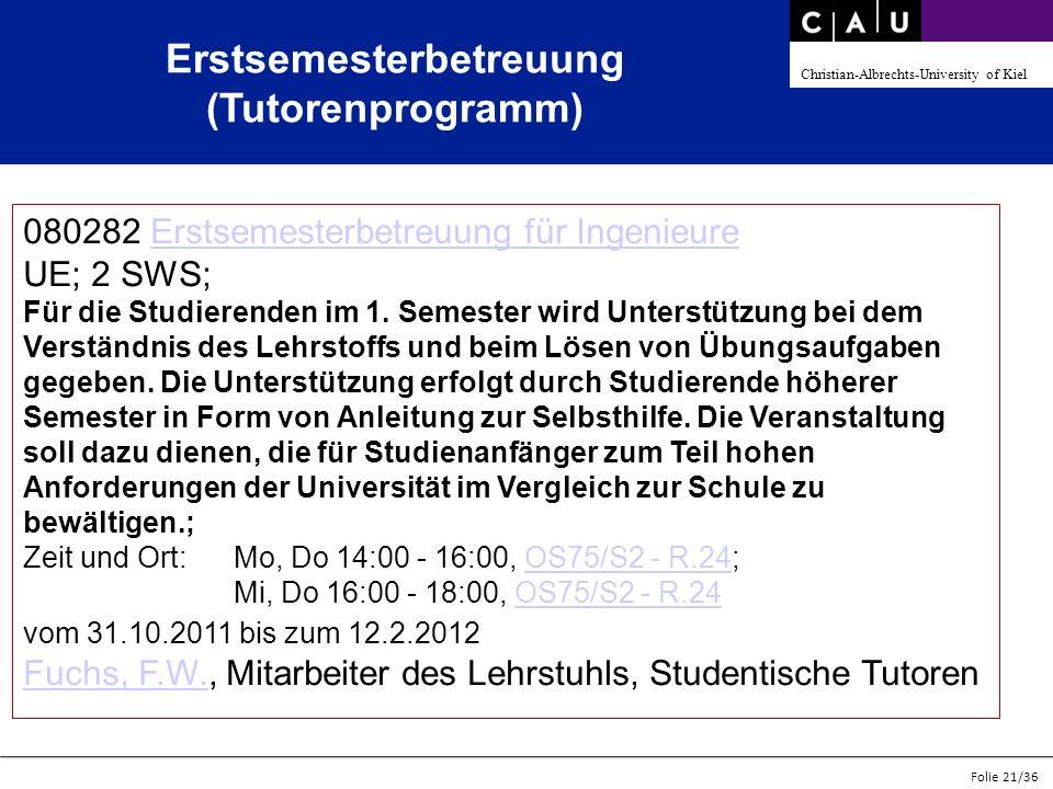 Christian-Albrechts-University of Kiel Folie 21/36 Erstsemesterbetreuung (Tutorenprogramm) 080282 Erstsemesterbetreuung für Ingenieure UE; 2 SWS;Ersts