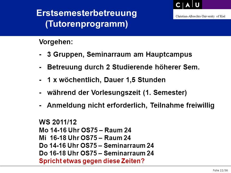 Christian-Albrechts-University of Kiel Folie 22/36 Vorgehen: - 3 Gruppen, Seminarraum am Hauptcampus - Betreuung durch 2 Studierende höherer Sem. - 1
