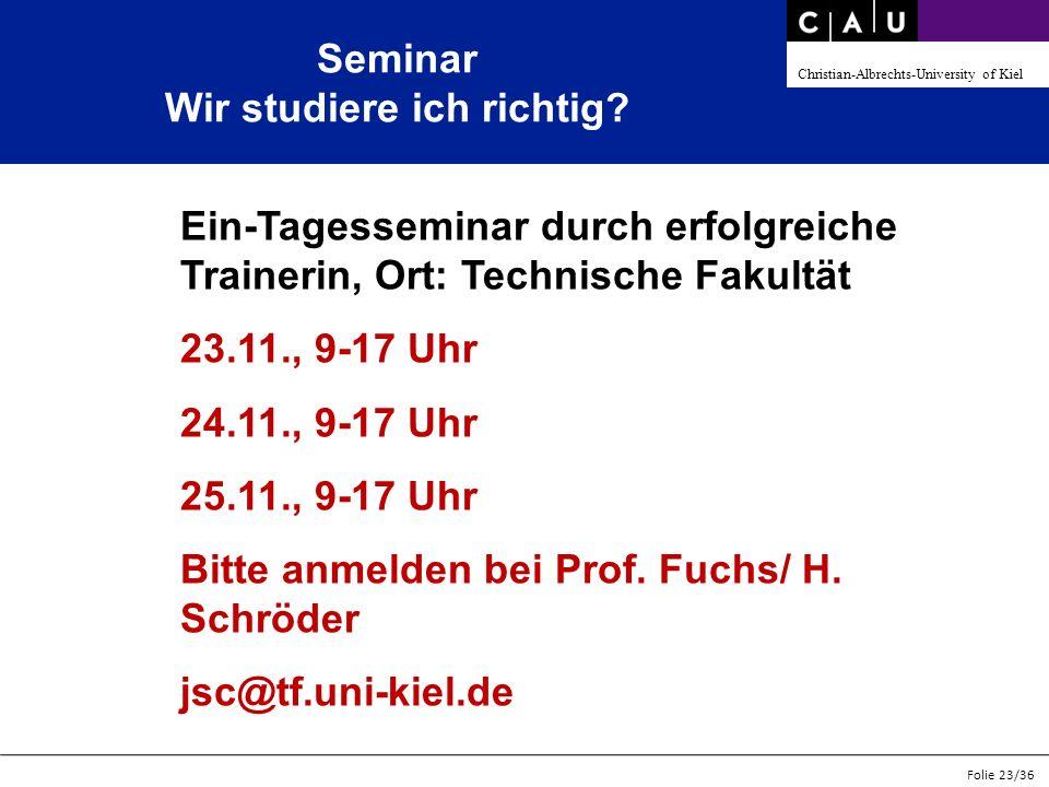 Christian-Albrechts-University of Kiel Folie 23/36 Seminar Wir studiere ich richtig? Ein-Tagesseminar durch erfolgreiche Trainerin, Ort: Technische Fa