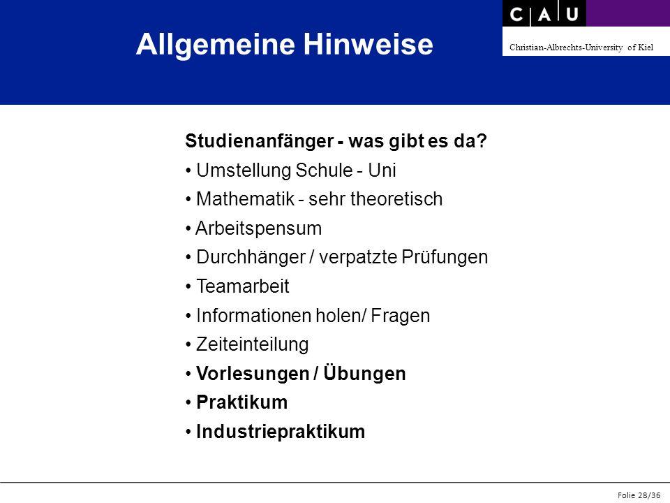 Christian-Albrechts-University of Kiel Folie 28/36 Allgemeine Hinweise Studienanfänger - was gibt es da? Umstellung Schule - Uni Mathematik - sehr the