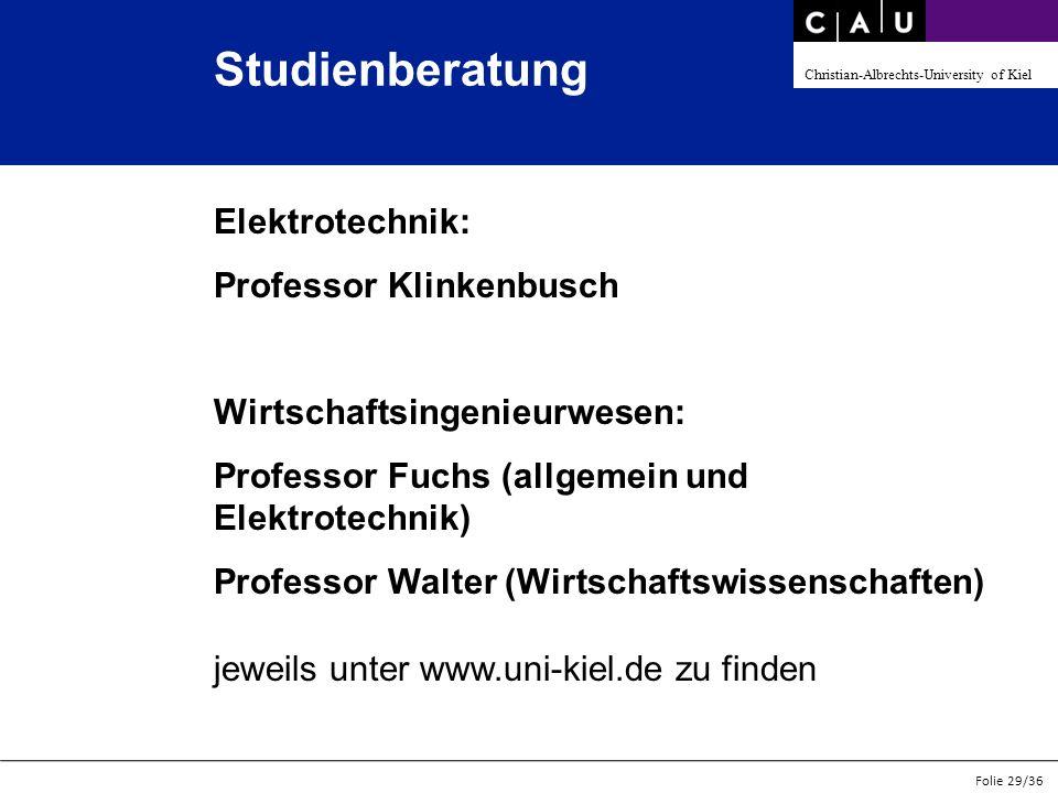 Christian-Albrechts-University of Kiel Folie 29/36 Studienberatung Elektrotechnik: Professor Klinkenbusch Wirtschaftsingenieurwesen: Professor Fuchs (