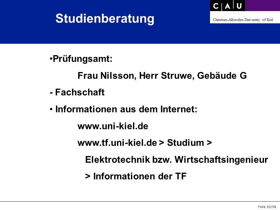 Christian-Albrechts-University of Kiel Folie 30/36 Studienberatung Prüfungsamt: Frau Nilsson, Herr Struwe, Gebäude G - Fachschaft Informationen aus de