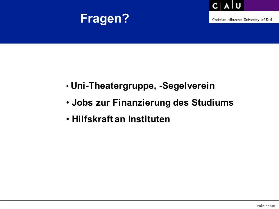 Christian-Albrechts-University of Kiel Folie 33/36 Uni-Theatergruppe, -Segelverein Jobs zur Finanzierung des Studiums Hilfskraft an Instituten Fragen?