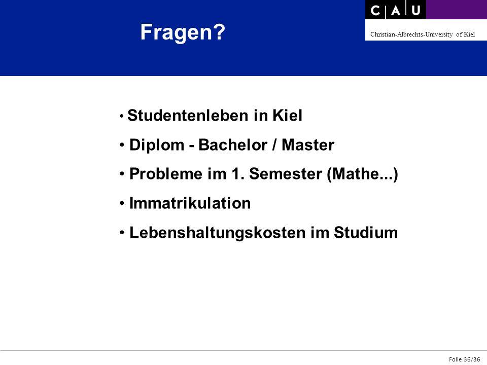Christian-Albrechts-University of Kiel Folie 36/36 Studentenleben in Kiel Diplom - Bachelor / Master Probleme im 1. Semester (Mathe...) Immatrikulatio