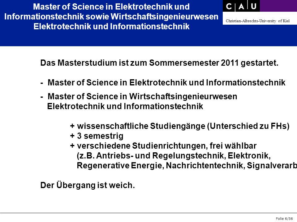 Christian-Albrechts-University of Kiel Folie 7/36 Master of Science in Elektrotechnik und Informationstechnik sowie Wirtschaftsingenieurwesen Elektrotechnik und Informationstechnik – Zugang Der Master ist vorerst zulassungfrei.