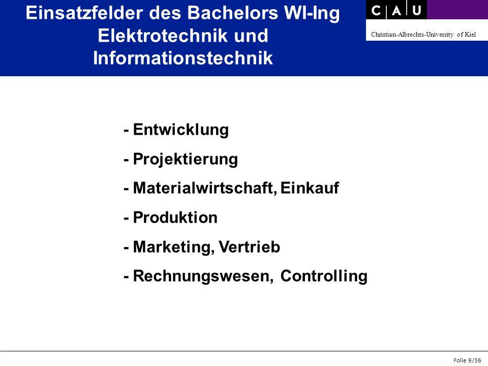 Christian-Albrechts-University of Kiel Folie 9/36 Einsatzfelder des Bachelors WI-Ing Elektrotechnik und Informationstechnik - Entwicklung - Projektier
