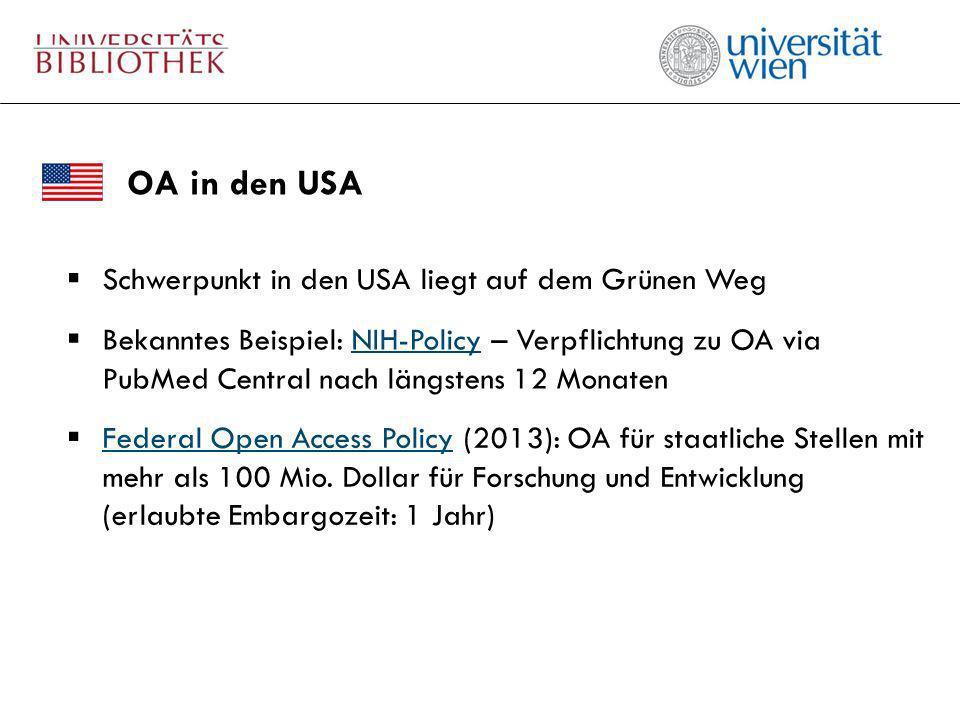 OA in den USA Schwerpunkt in den USA liegt auf dem Grünen Weg Federal Open Access Policy (2013): OA für staatliche Stellen mit mehr als 100 Mio. Dolla