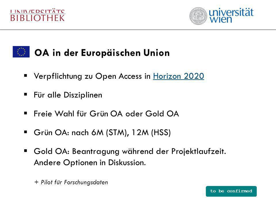 OA in der Europäischen Union Verpflichtung zu Open Access in Horizon 2020Horizon 2020 Freie Wahl für Grün OA oder Gold OA Für alle Disziplinen Grün OA: nach 6M (STM), 12M (HSS) Gold OA: Beantragung während der Projektlaufzeit.