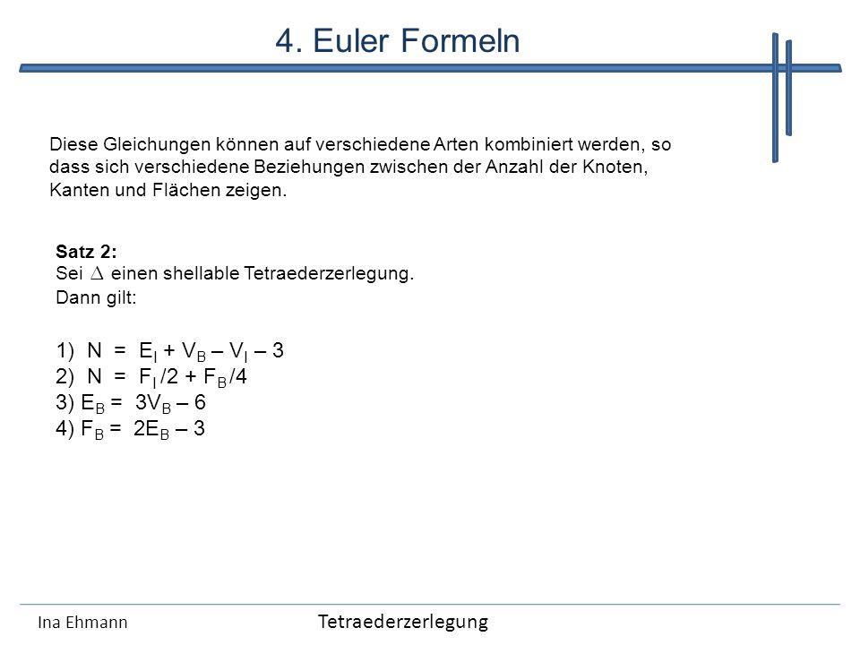 Ina Ehmann Diese Gleichungen können auf verschiedene Arten kombiniert werden, so dass sich verschiedene Beziehungen zwischen der Anzahl der Knoten, Ka