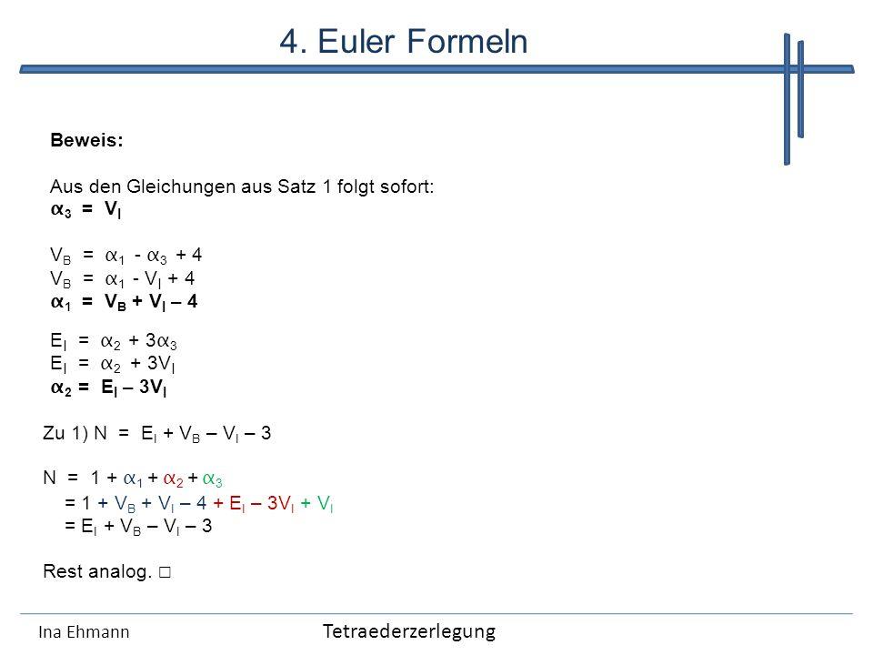 Ina Ehmann Beweis: Aus den Gleichungen aus Satz 1 folgt sofort: α 3 = V I V B = α 1 - α 3 + 4 V B = α 1 - V I + 4 α 1 = V B + V I – 4 E I = α 2 + 3 α