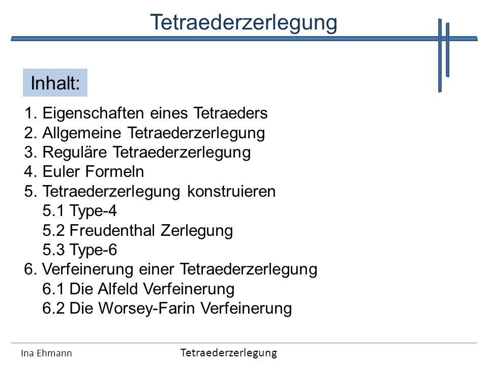 Tetraederzerlegung 1.Eigenschaften eines Tetraeders 2.Allgemeine Tetraederzerlegung 3.Reguläre Tetraederzerlegung 4.Euler Formeln 5.Tetraederzerlegung
