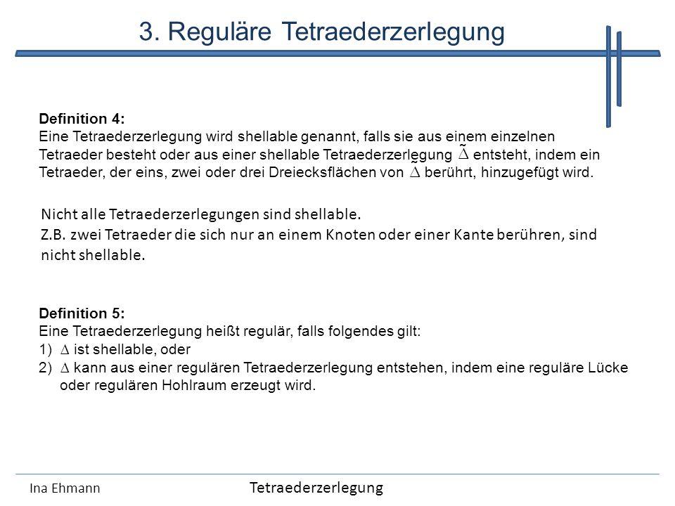 Ina Ehmann Definition 4: Eine Tetraederzerlegung wird shellable genannt, falls sie aus einem einzelnen Tetraeder besteht oder aus einer shellable Tetr