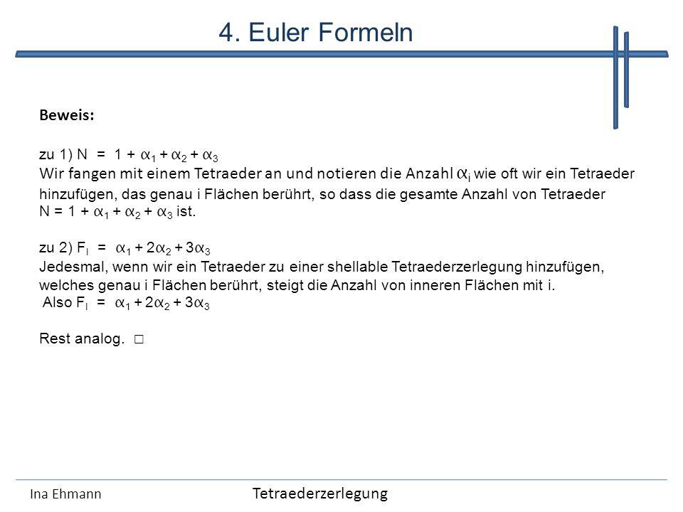 Ina Ehmann Beweis: zu 1) N = 1 + α 1 + α 2 + α 3 Wir fangen mit einem Tetraeder an und notieren die Anzahl α i wie oft wir ein Tetraeder hinzufügen, d