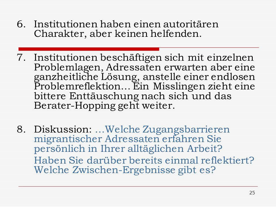 25 6.Institutionen haben einen autoritären Charakter, aber keinen helfenden. 7.Institutionen beschäftigen sich mit einzelnen Problemlagen, Adressaten