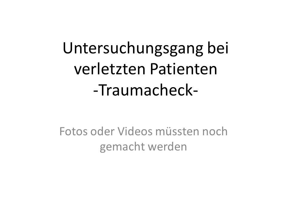 Untersuchungsgang bei verletzten Patienten -Traumacheck- Fotos oder Videos müssten noch gemacht werden