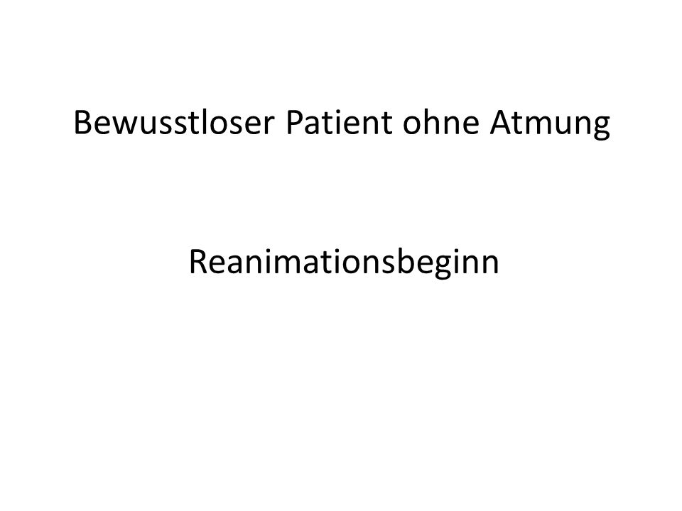 Bewusstloser Patient ohne Atmung Reanimationsbeginn