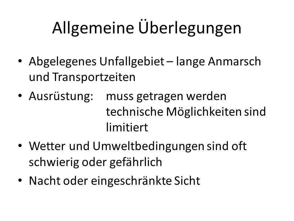 Allgemeine Überlegungen Abgelegenes Unfallgebiet – lange Anmarsch und Transportzeiten Ausrüstung: muss getragen werden technische Möglichkeiten sind l