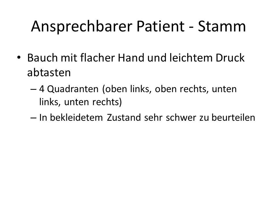 Ansprechbarer Patient - Stamm Bauch mit flacher Hand und leichtem Druck abtasten – 4 Quadranten (oben links, oben rechts, unten links, unten rechts) –