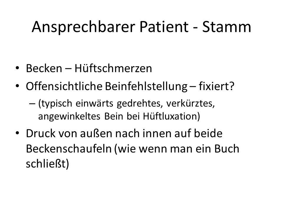 Ansprechbarer Patient - Stamm Becken – Hüftschmerzen Offensichtliche Beinfehlstellung – fixiert? – (typisch einwärts gedrehtes, verkürztes, angewinkel