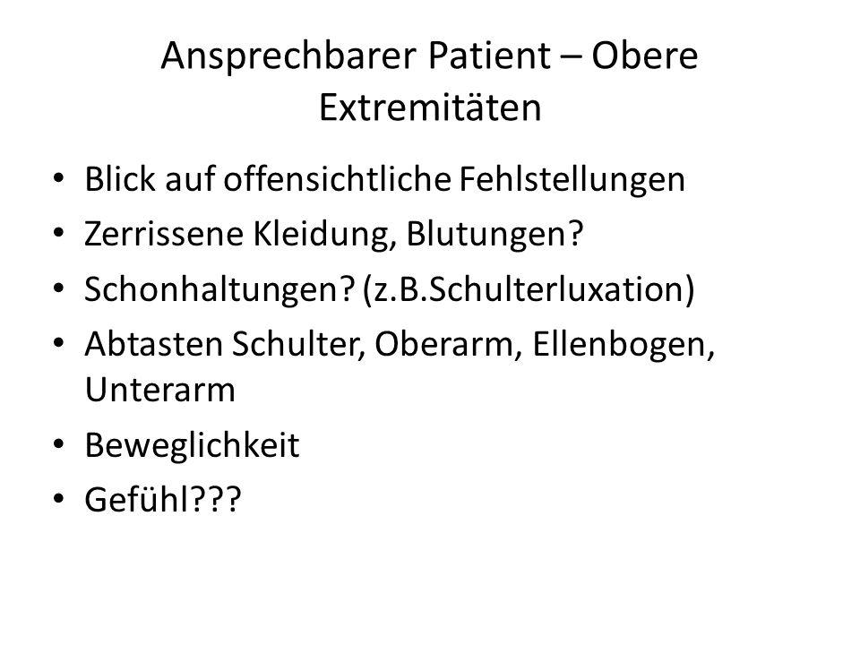 Ansprechbarer Patient – Obere Extremitäten Blick auf offensichtliche Fehlstellungen Zerrissene Kleidung, Blutungen? Schonhaltungen? (z.B.Schulterluxat