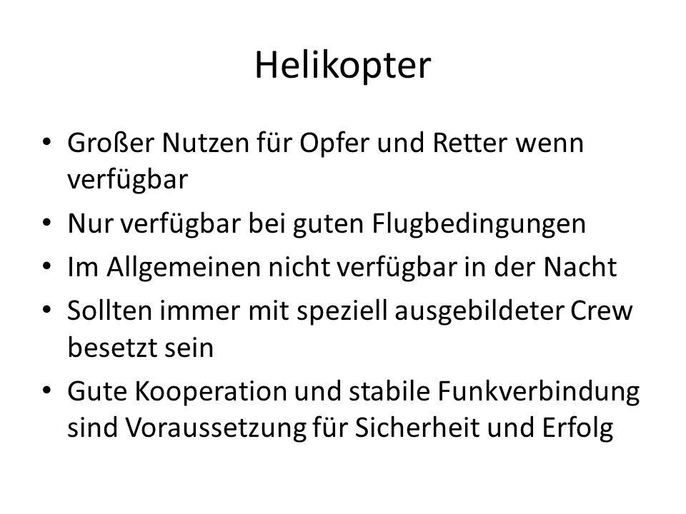 Helikopter Großer Nutzen für Opfer und Retter wenn verfügbar Nur verfügbar bei guten Flugbedingungen Im Allgemeinen nicht verfügbar in der Nacht Sollt